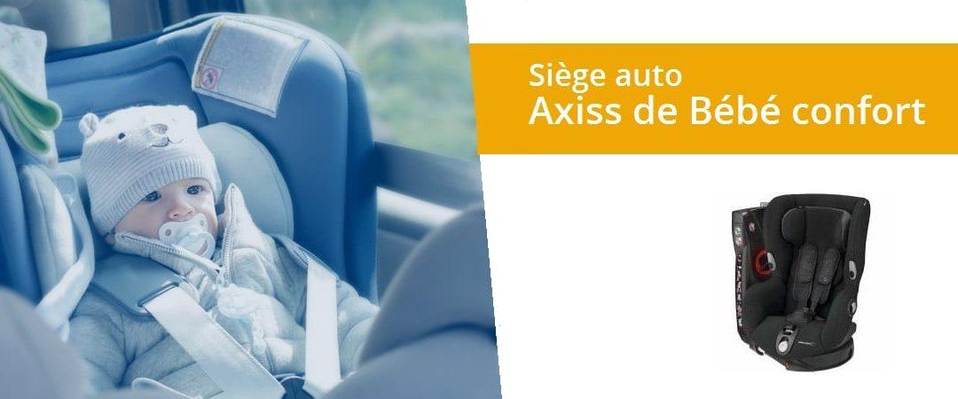 Tout sur le siège auto Axiss de Bébé Confort : découvrez notre test/avis complet !
