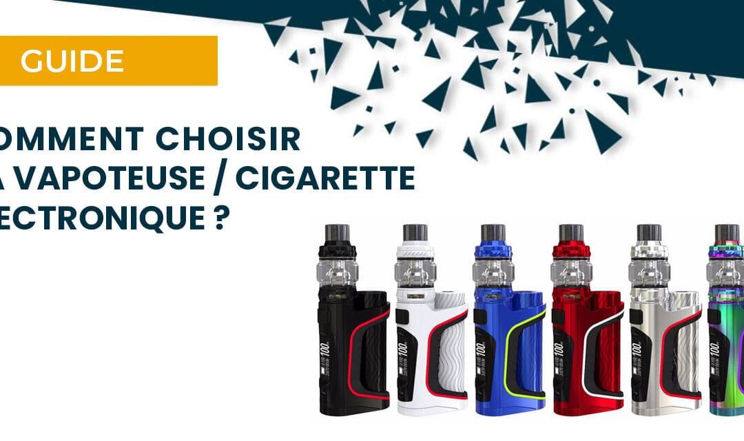 Comment choisir sa vapoteuse / cigarette électronique ?